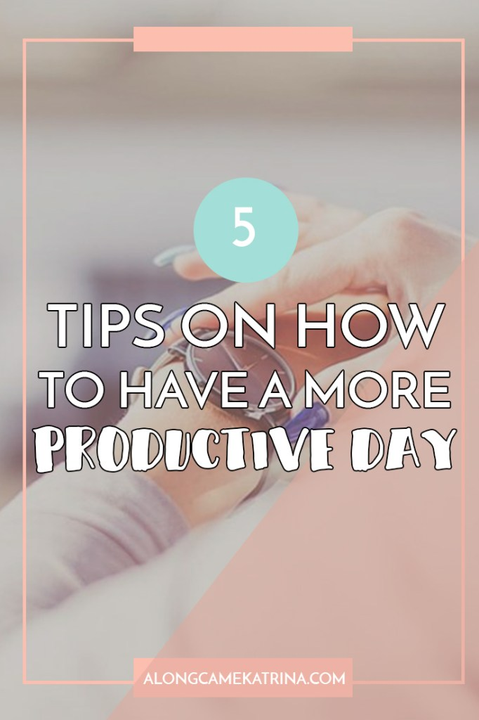 Five Tips On How To Have A More Productive Day