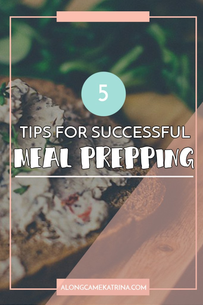5 Tips For Successful Meal Prepping