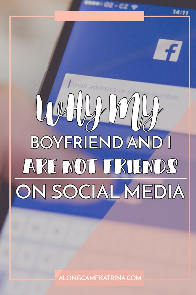 Why Myu Boyfriend And I Are Not Friends On Social Media