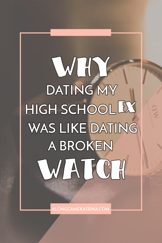 Why Dating My HIgh School Ex Was Like Dating a Broken Watch