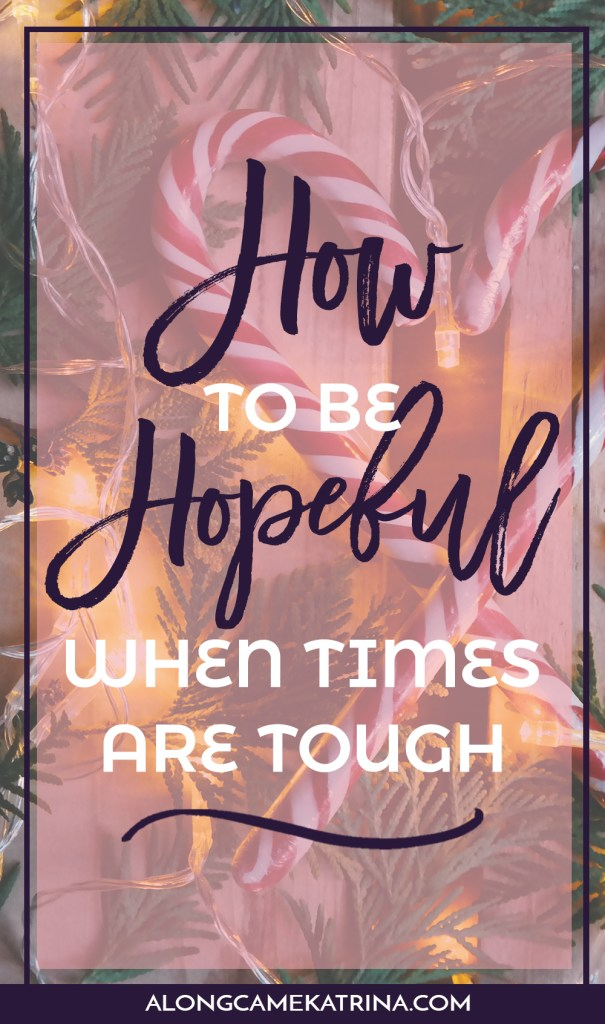 How To Be Hopeful When Times Are Tough