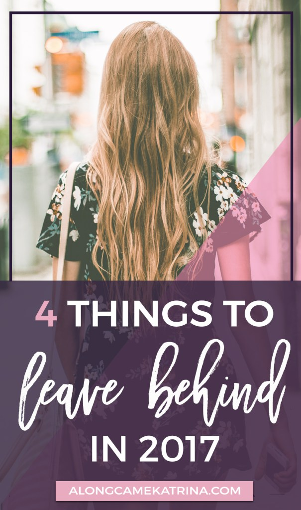 Four Things to Leave Behind in 2017