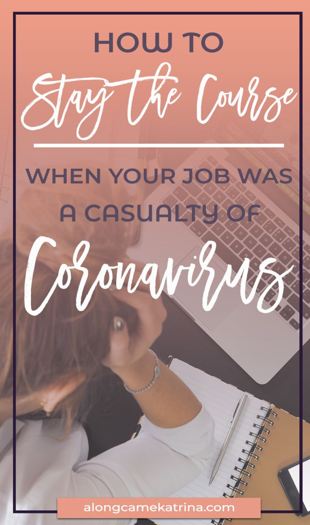 How To Stay The Course When Your Job Was A Casualty of Coronavirus