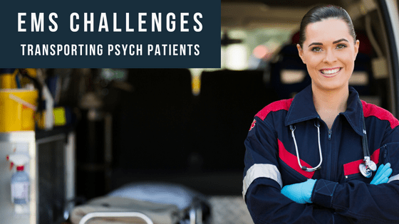 Challenges EMS Personnel Face:  Transporting Psych Patients