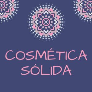 COSMÉTICA SÓLIDA