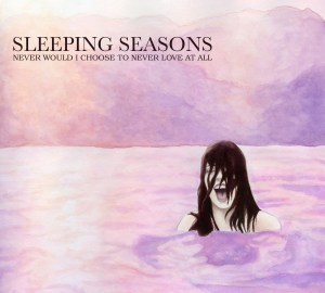 Sleeping Seasons - Never Would I Choose to Never Love at All