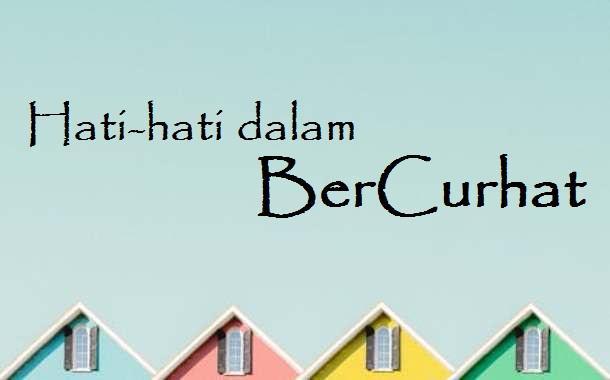 Hati-hati dalam BerCurhat !