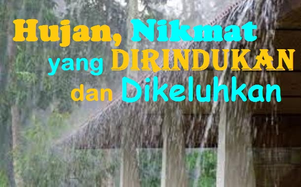 Hujan, Nikmat yang Dirindukan dan Dikeluhkan