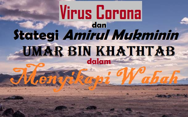 Virus Corona  dan  Stategi Amirul Mukminin Umar bin Khathtab  dalam Menyikapi Wabah