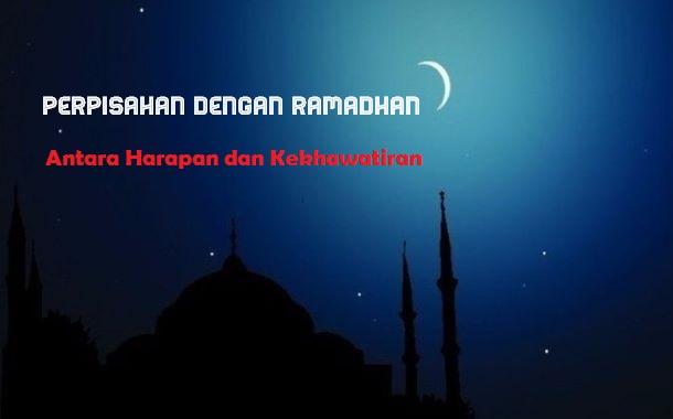 Perpisahan dengan Ramadhan, Antara Harapan dan Kekhawatiran