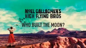 who built the moon? is Noel Gallgher's third studio album