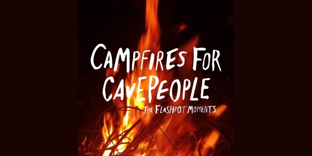The Flashpot Moments - Campfires for Cavepeople reviewed