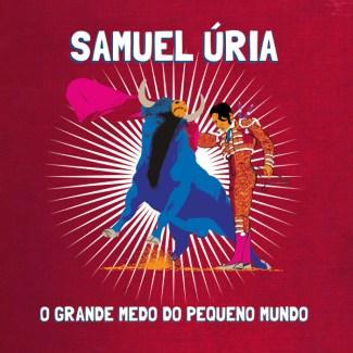 Samuel Uria O Grande Medo do pequeno mundo