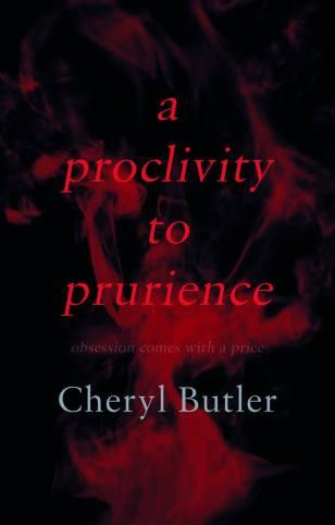 A Proclivity to Prurience by Cheryl Butler
