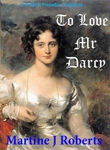 To Love Mr Darcy by Martine J Roberts
