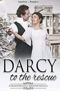 Darcy to the Rescue by Martine J Roberts