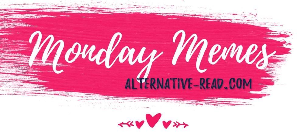 Monday Memes on Alternative-Read.com