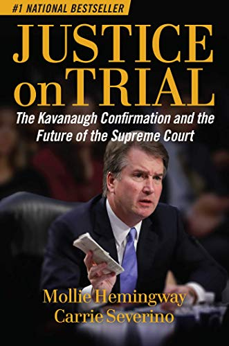 Justice on Trial: The Kavanaugh Confirmation and the Future of the Supreme Court Kindle Edition by Mollie Hemingway and Carrie Severino