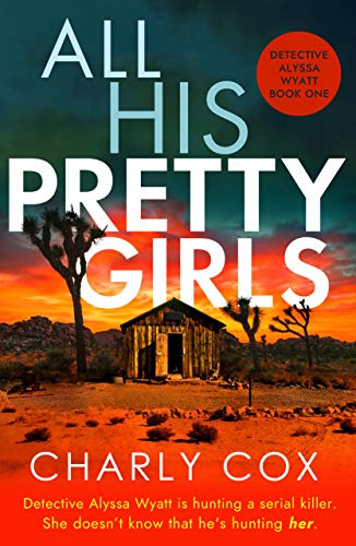 All His Pretty Girls: An absolutely gripping detective novel with a jaw-dropping killer twistbyCharly Cox#jawdroppingkillertwist #serialkiller #detective #crime #thriller