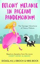 9. Felony Melanie in Pageant Pandemonium - A Sweet Home Alabama Romatic Comedy Novel by Douglas J. Eboch and Kris Bock