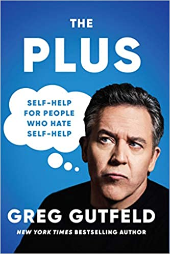 The Plus: Self-Help for People Who Hate Self-Help by Greg Gutfeld