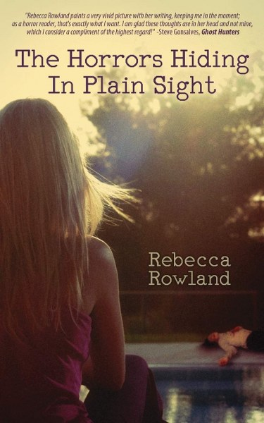 The Horrors Hiding In Plain Sight by Rebecca Rowland