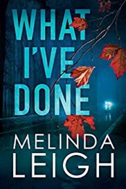 What I've Done by Melinda Leigh (Morgan Dane Book 4) #melindaleigh #bestsellingauthor #novel #thriller #romance