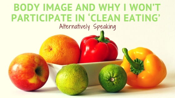 Body Image and Why I Won't Participate in 'Clean Eating'