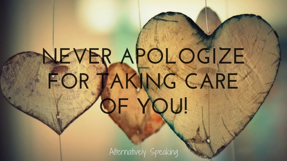 Never Apologize for Taking Care of YOU!