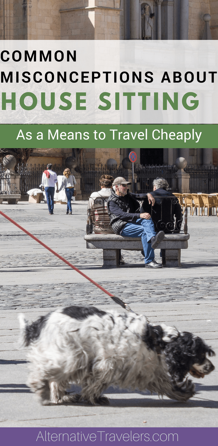 Common Misconceptions About Housesitting as a Means to Travel Cheaply: Interested in housesitting as a way to get free accommodation while traveling, but not sure how it works? We go over the top misconceptions about house sitting and what house sitting is really all about! #Housesitting #BudgetTravel | AlternativeTravelers.com