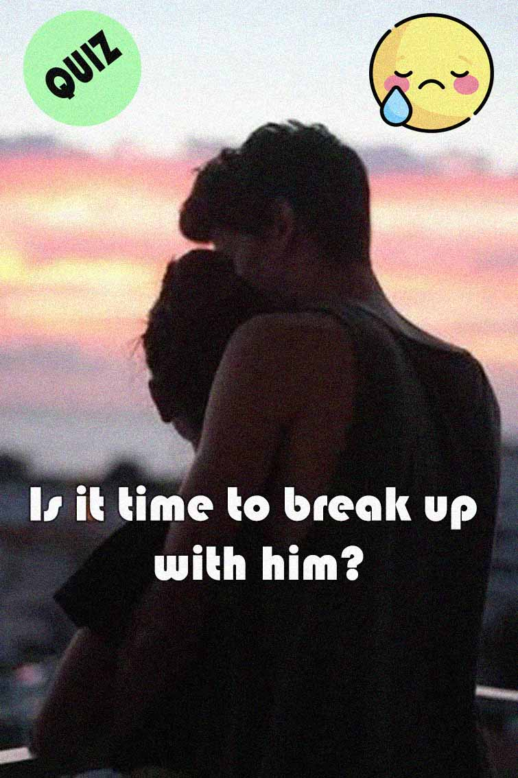 Is it time to break up with him?   Alternative Galaxy
