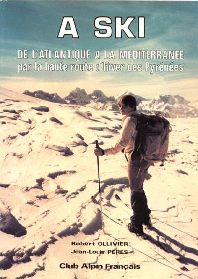 """1978 : """"A ski, de l'Atlantique à la Méditerranée par la haute route d'Hiver"""" JL PÉRÈS et Robert OLLIVIER"""
