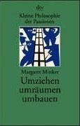 Margaret Minker: Kleine Philosophie der Passionen, Umziehen, umräumen, umbauen