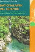 Bernhard Herold Thelesklaf: Nationalpark Val Grande: Unterwegs in der Wildnis zwischen Domodossola und Lago Maggiore