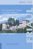 Herbert Voglmayr: Friaul - Auf historischen Spuren zu großen Weinen