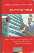 Patrick Gensing, Andrej Reisin: Der Präventivstaat: Warum Gesundheits- , Kontroll- und Verbotswahn Freiheit und Demokratie gefährden