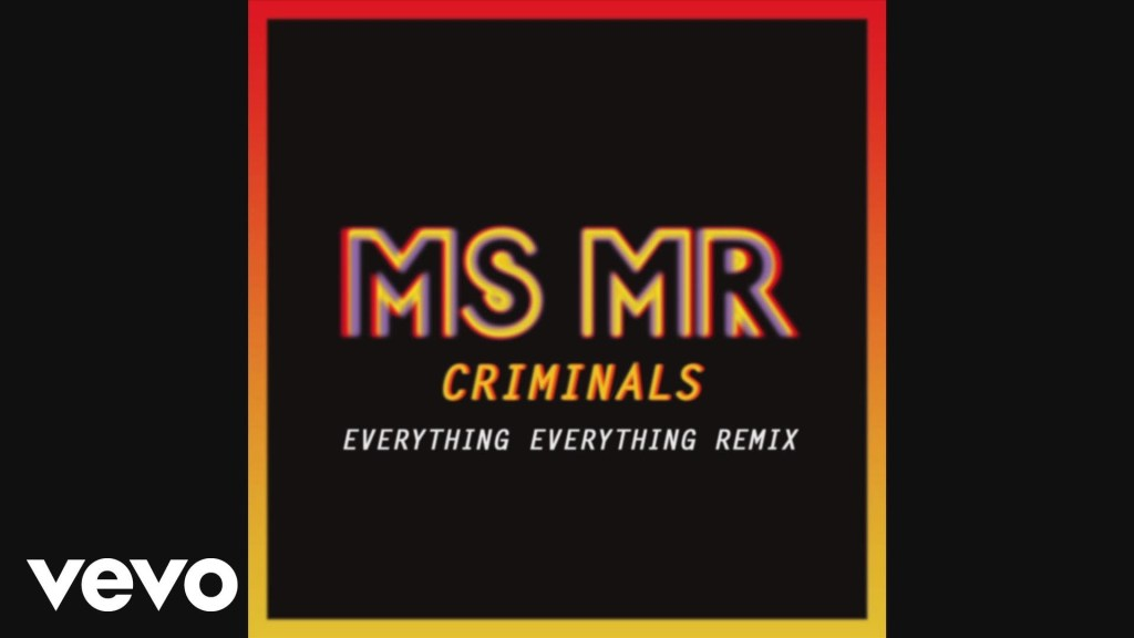 MS MR – Criminals (Everything Everything Remix)