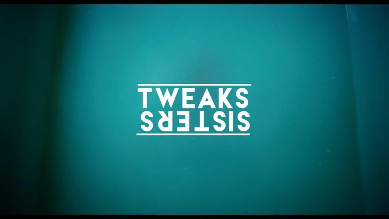 TWEAKS – Sisters