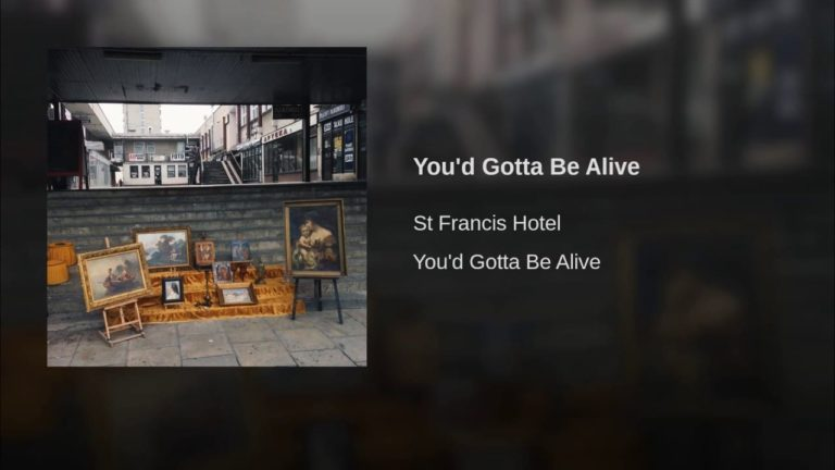 St Francis Hotel – You'd Gotta Be Alive