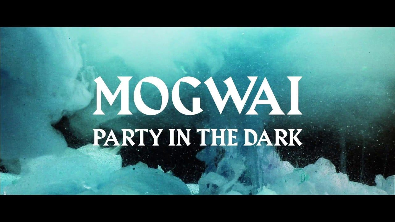 Mogwai – Party In The Dark