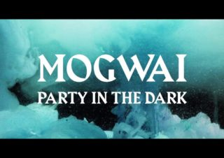 Mogwai – Party In The Dark