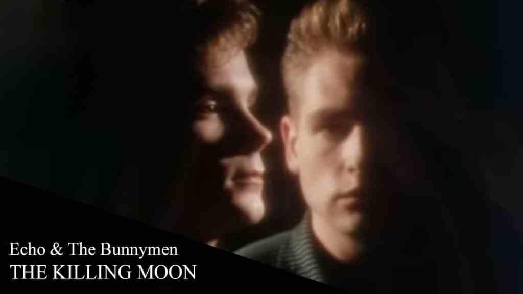 Echo & The Bunnymen – The Killing Moon