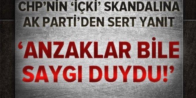 """AK Parti'den CHP'nin sert tepki """"Anzaklar bile saygı duydu"""""""