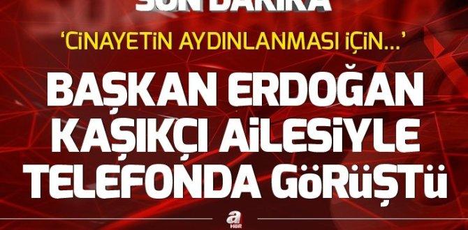 Başkan Erdoğan, Kaşıkçı ailesiyletelefonda görüştü