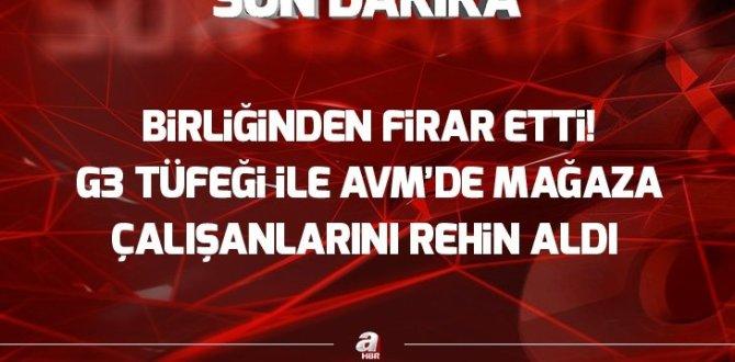 Gaziantep'te firar eden asker G3 ile AVM'de mağaza çalışanlarını rehin aldı