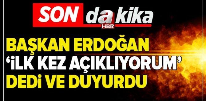 Son dakika: Başkan Erdoğan ilk defa açıklıyorum dedi ve duyurdu