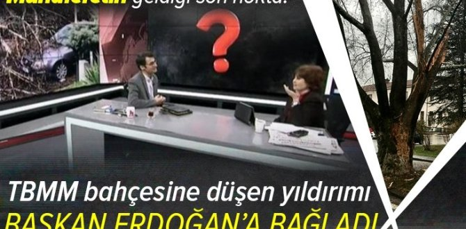 Halk TV sunucusu Ayşenur Arslan TBMM'nin bahçesine düşen yıldırımı Başkan Erdoğan'a bağladı