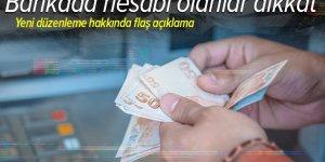 Banka hesabı olanlar için flaş düzenleme! Milyonları ilgilendiren kritik açıklama .