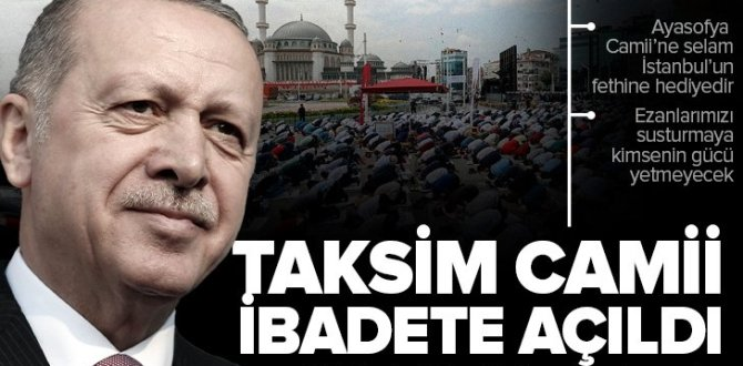 Son dakika: Taksim Camii ibadete açıldı! Başkan Erdoğan: Milletimiz 150 yıllık hayaline bugün kavuştu