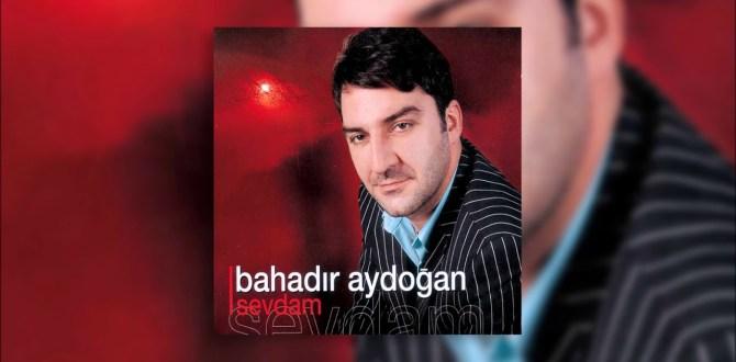 Bahadır Aydoğan – Sevdam